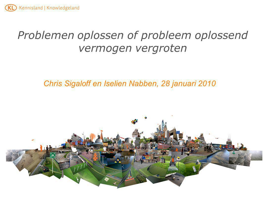 Chris Sigaloff en Iselien Nabben, 28 januari 2010 Problemen oplossen of probleem oplossend vermogen vergroten