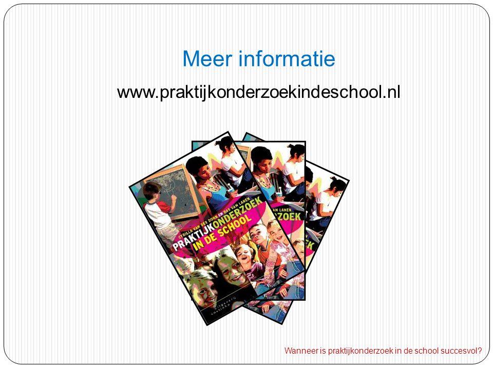Meer informatie www.praktijkonderzoekindeschool.nl Wanneer is praktijkonderzoek in de school succesvol?
