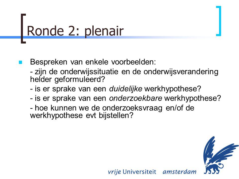 Ronde 2: plenair Bespreken van enkele voorbeelden: - zijn de onderwijssituatie en de onderwijsverandering helder geformuleerd.