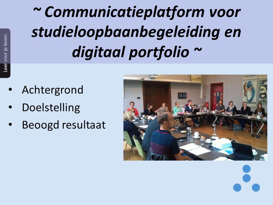 ~ Communicatieplatform voor studieloopbaanbegeleiding en digitaal portfolio ~ Achtergrond Doelstelling Beoogd resultaat