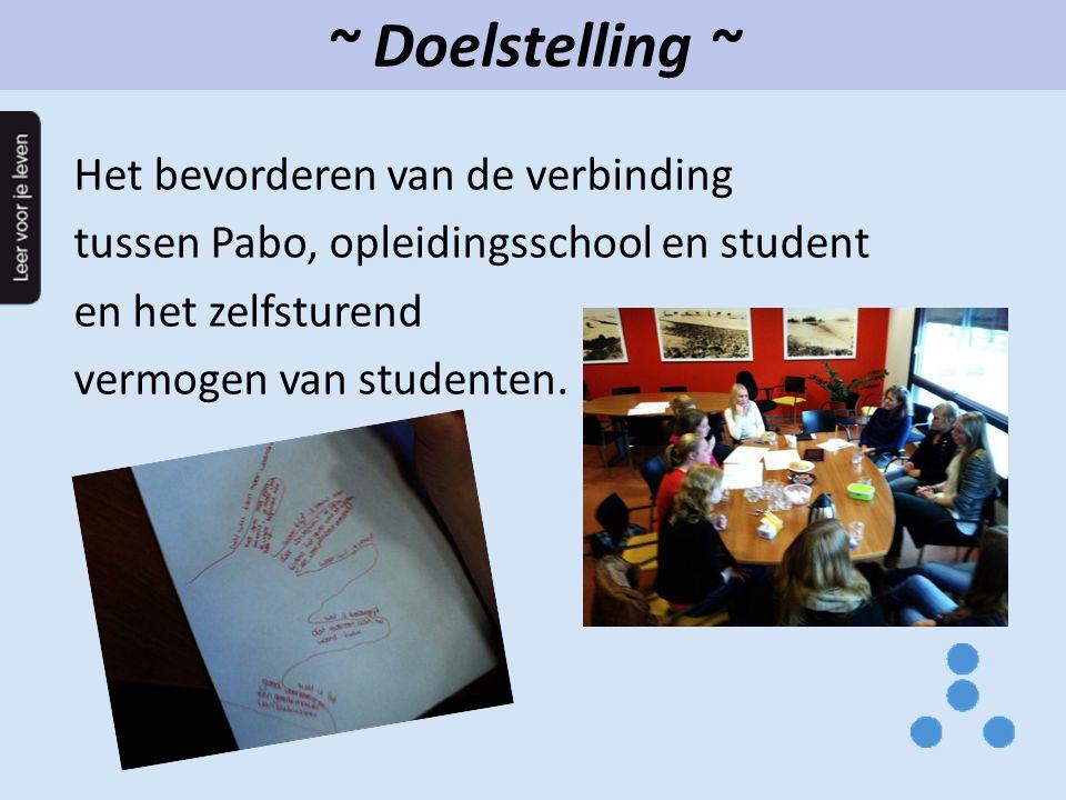 ~ Doelstelling ~ Het bevorderen van de verbinding tussen Pabo, opleidingsschool en student en het zelfsturend vermogen van studenten.