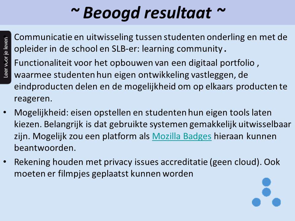 ~ Beoogd resultaat ~ Communicatie en uitwisseling tussen studenten onderling en met de opleider in de school en SLB-er: learning community. Functional