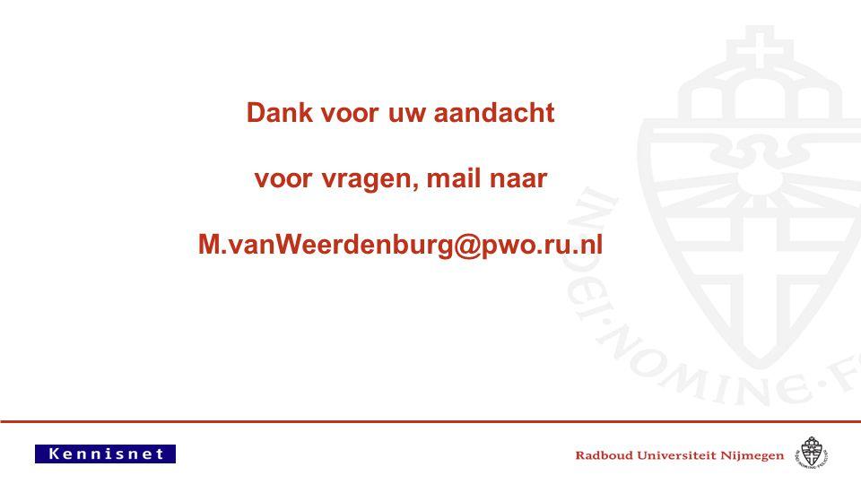 Dank voor uw aandacht voor vragen, mail naar M.vanWeerdenburg@pwo.ru.nl 11