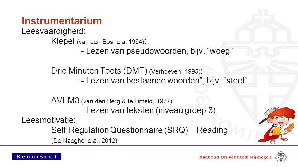 """Instrumentarium Leesvaardigheid: Klepel (van den Bos, e.a. 1994) : - Lezen van pseudowoorden, bijv. """"woeg"""" Drie Minuten Toets (DMT) (Verhoeven, 1995)"""
