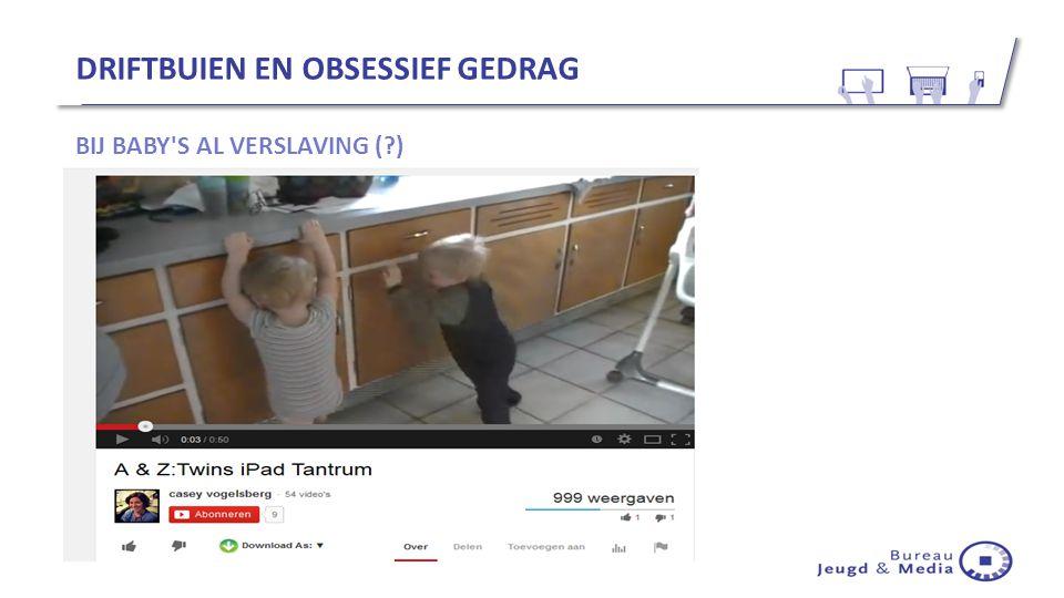 DRIFTBUIEN EN OBSESSIEF GEDRAG BIJ BABY'S AL VERSLAVING (?)