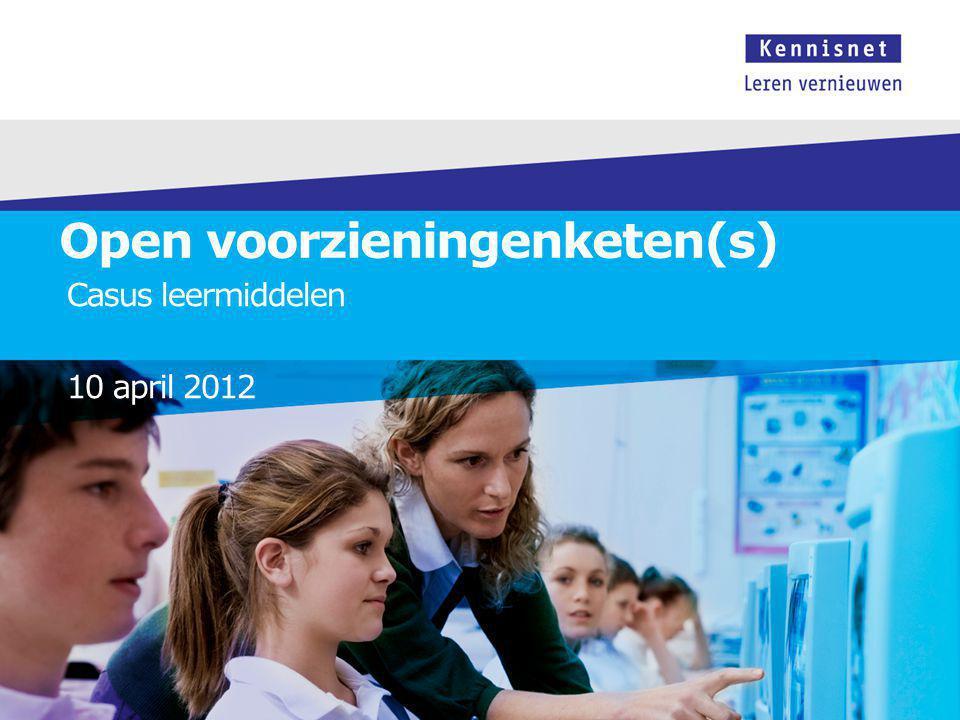 Open voorzieningenketen(s) Casus leermiddelen 10 april 2012