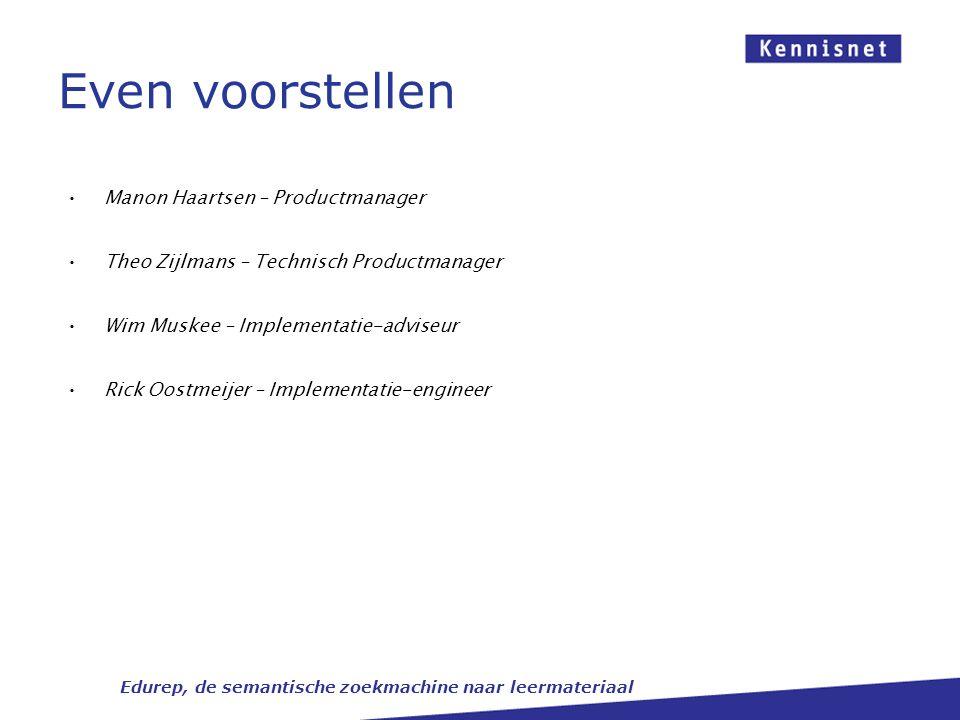 Manon Haartsen – Productmanager Theo Zijlmans – Technisch Productmanager Wim Muskee – Implementatie-adviseur Rick Oostmeijer – Implementatie-engineer