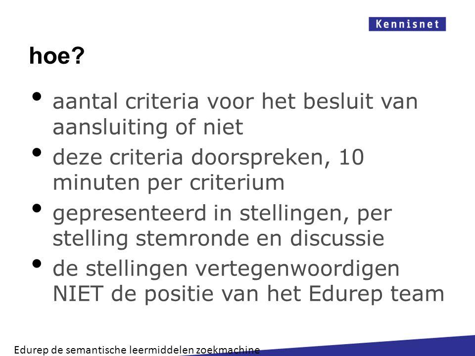 hoe? aantal criteria voor het besluit van aansluiting of niet deze criteria doorspreken, 10 minuten per criterium gepresenteerd in stellingen, per ste