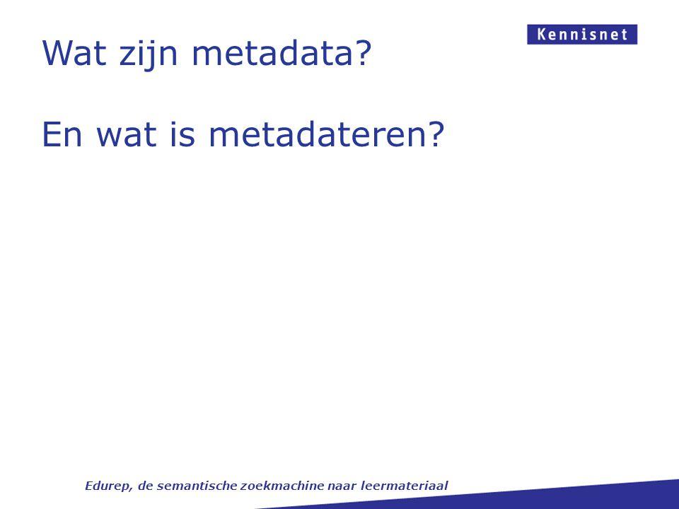 Wat zijn metadata? En wat is metadateren? Edurep, de semantische zoekmachine naar leermateriaal