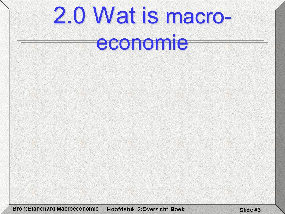 Hoofdstuk 2:Overzicht Boek Bron:Blanchard,Macroeconomic s Slide #3 2.0 Wat is macro- economie