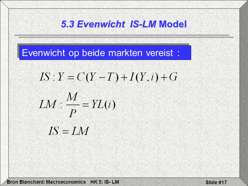 HK 5: IS- LMBron Blanchard: Macroeconomics Slide #17 Evenwicht op beide markten vereist : 5.3 Evenwicht IS-LM Model