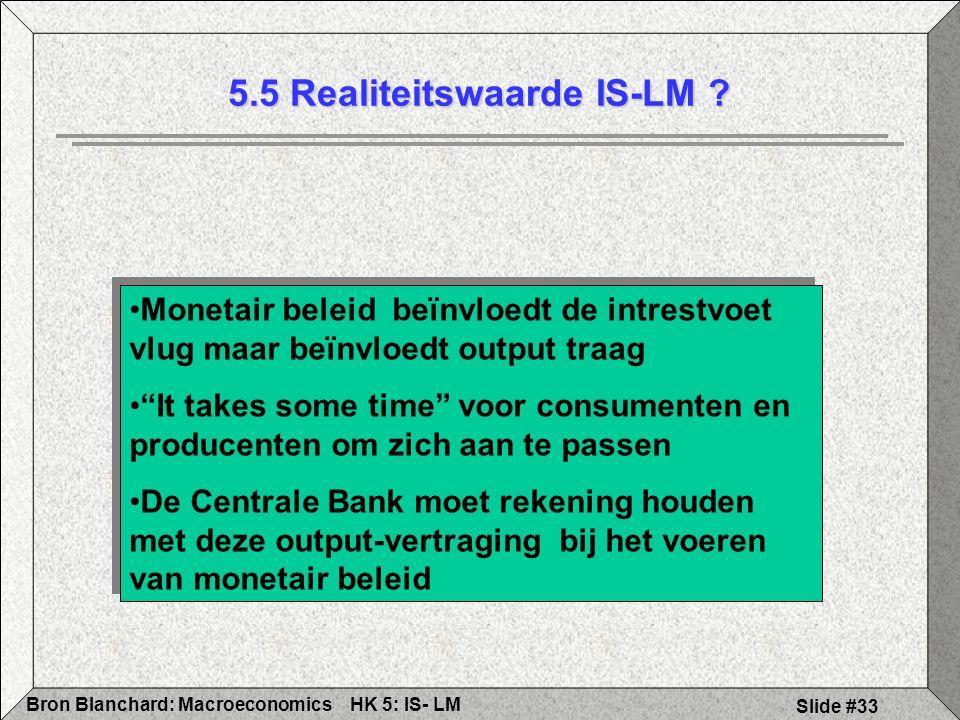 HK 5: IS- LMBron Blanchard: Macroeconomics Slide #33 5.5 Realiteitswaarde IS-LM ? Monetair beleid beïnvloedt de intrestvoet vlug maar beïnvloedt outpu