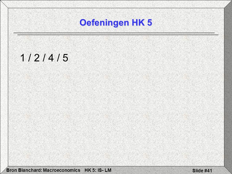HK 5: IS- LMBron Blanchard: Macroeconomics Slide #41 Oefeningen HK 5 1 / 2 / 4 / 5