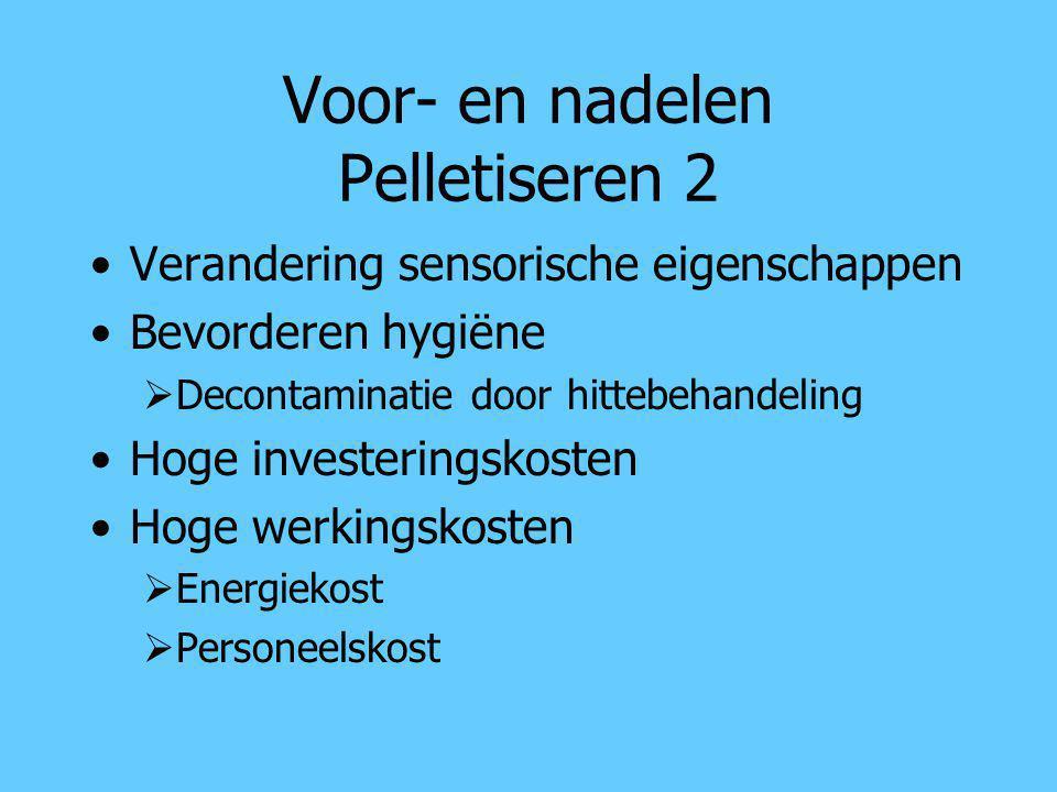 Voor- en nadelen Pelletiseren 2 Verandering sensorische eigenschappen Bevorderen hygiëne  Decontaminatie door hittebehandeling Hoge investeringskoste
