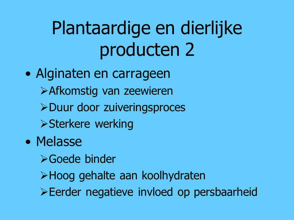 Plantaardige en dierlijke producten 2 Alginaten en carrageen  Afkomstig van zeewieren  Duur door zuiveringsproces  Sterkere werking Melasse  Goede