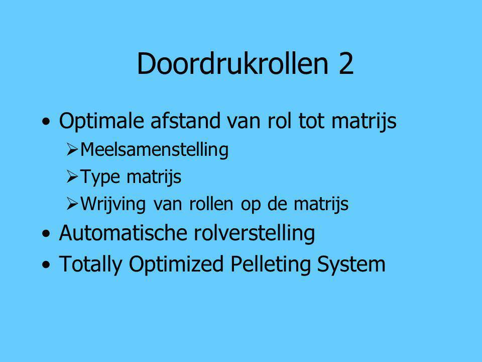 Doordrukrollen 2 Optimale afstand van rol tot matrijs  Meelsamenstelling  Type matrijs  Wrijving van rollen op de matrijs Automatische rolverstelli