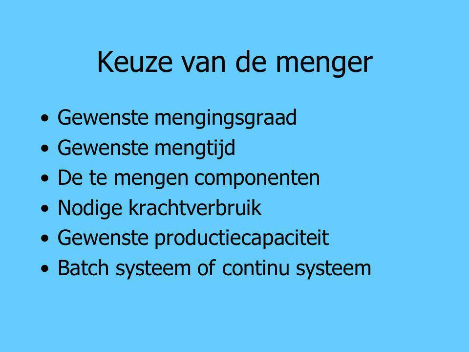 Keuze van de menger Gewenste mengingsgraad Gewenste mengtijd De te mengen componenten Nodige krachtverbruik Gewenste productiecapaciteit Batch systeem