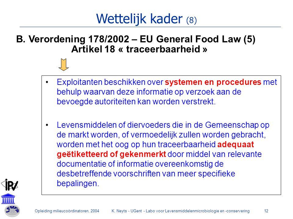 Opleiding milieucoördinatoren, 2004K. Neyts - UGent - Labo voor Levensmiddelenmicrobiologie en -conservering12 Wettelijk kader (8) B. Verordening 178/