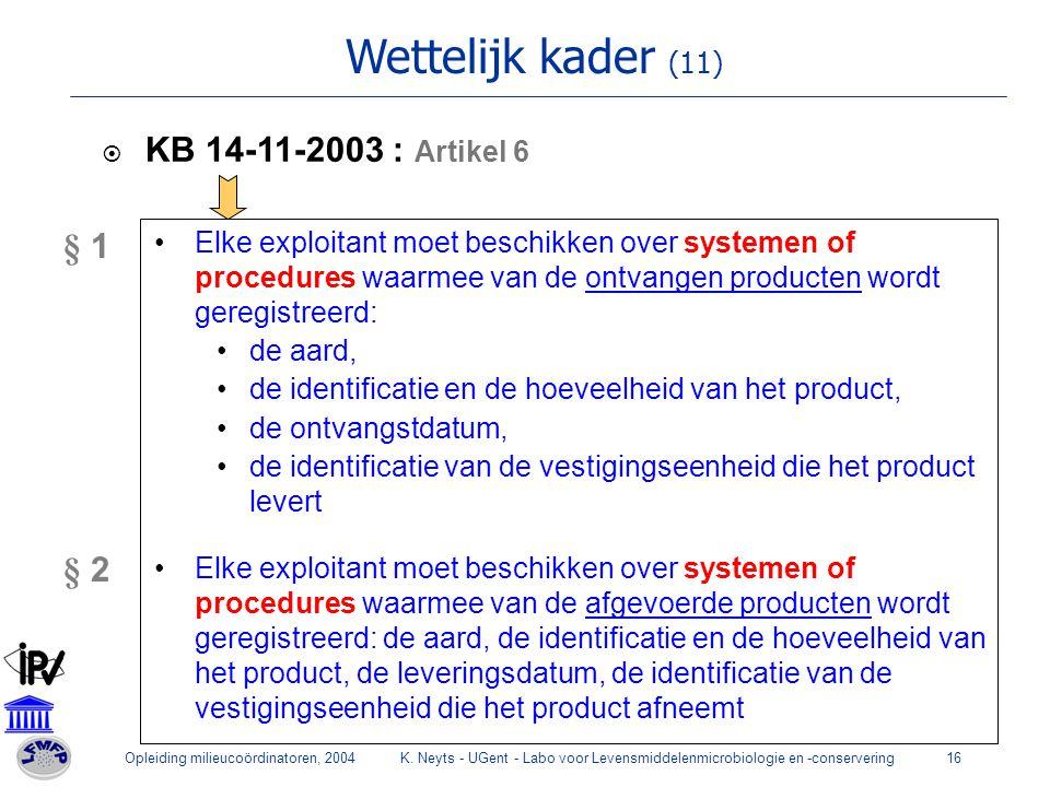 Opleiding milieucoördinatoren, 2004K. Neyts - UGent - Labo voor Levensmiddelenmicrobiologie en -conservering16 Wettelijk kader (11)  KB 14-11-2003 :