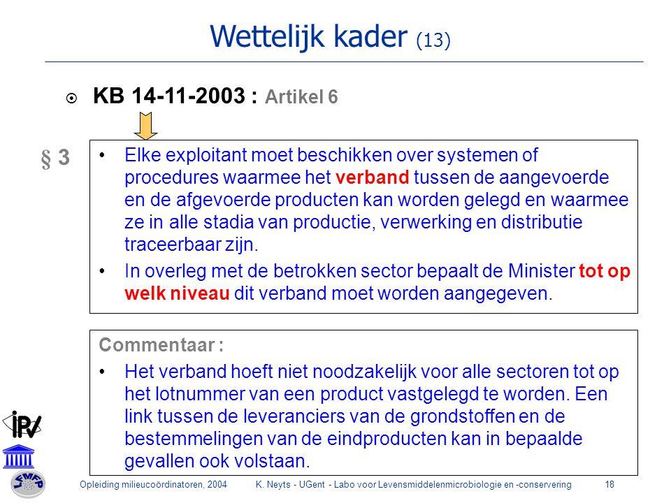 Opleiding milieucoördinatoren, 2004K. Neyts - UGent - Labo voor Levensmiddelenmicrobiologie en -conservering18 Wettelijk kader (13)  KB 14-11-2003 :