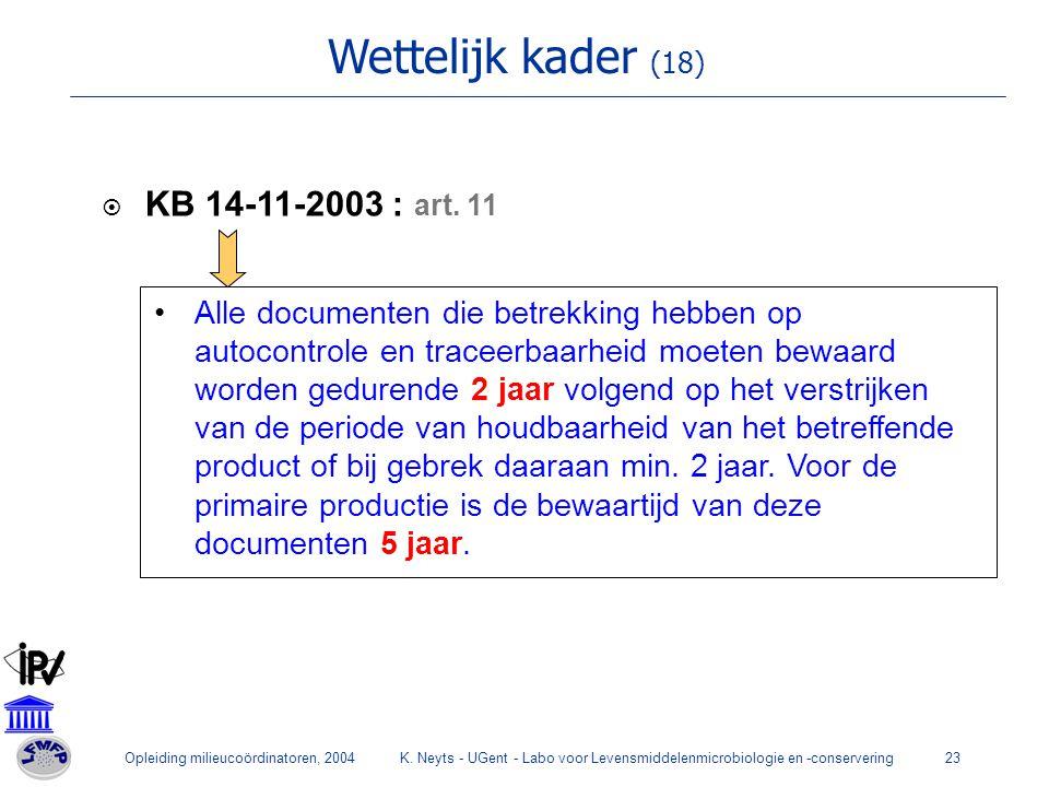 Opleiding milieucoördinatoren, 2004K. Neyts - UGent - Labo voor Levensmiddelenmicrobiologie en -conservering23 Wettelijk kader (18)  KB 14-11-2003 :
