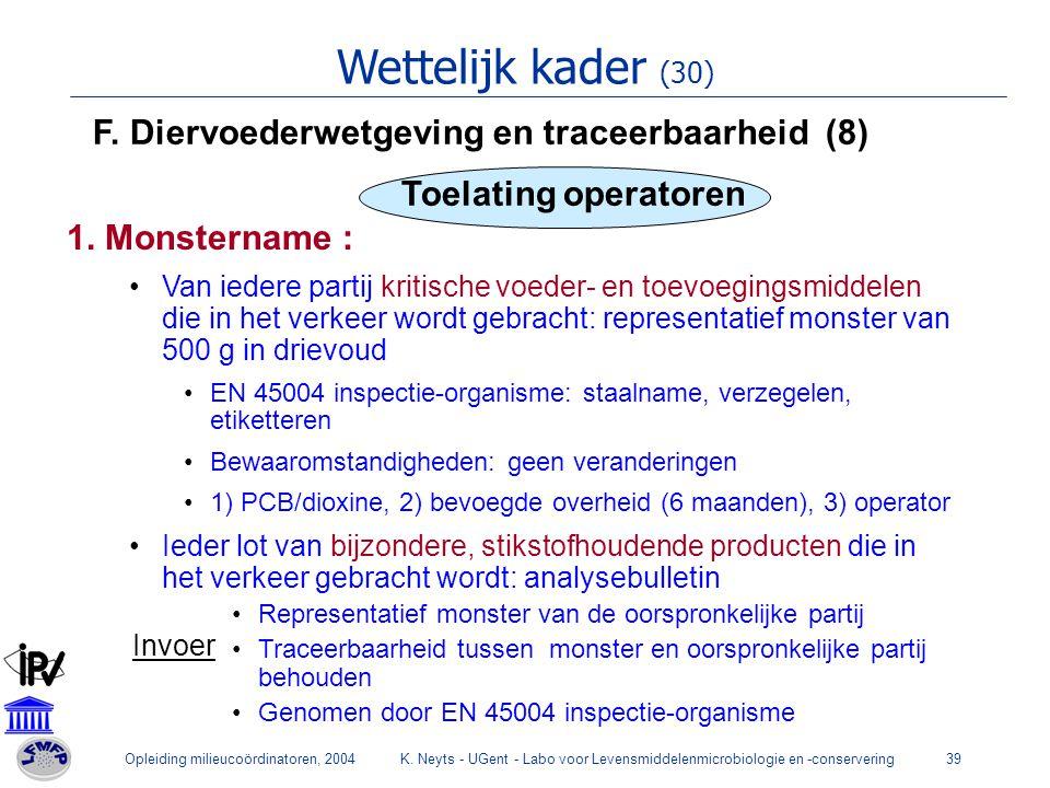 Opleiding milieucoördinatoren, 2004K. Neyts - UGent - Labo voor Levensmiddelenmicrobiologie en -conservering39 Wettelijk kader (30) F. Diervoederwetge