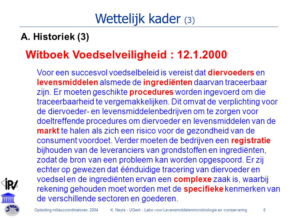 Opleiding milieucoördinatoren, 2004K. Neyts - UGent - Labo voor Levensmiddelenmicrobiologie en -conservering6 Wettelijk kader (3) A. Historiek (3) Wit