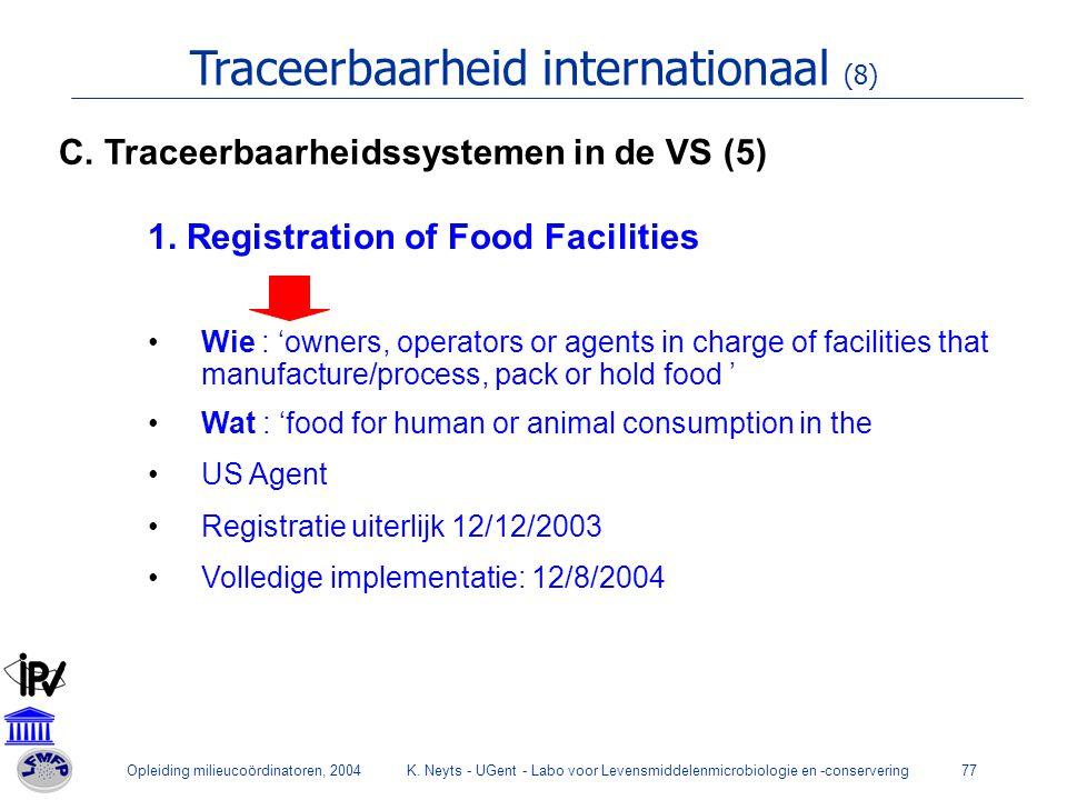 Opleiding milieucoördinatoren, 2004K. Neyts - UGent - Labo voor Levensmiddelenmicrobiologie en -conservering77 Traceerbaarheid internationaal (8) 1. R