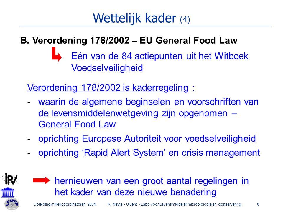 Opleiding milieucoördinatoren, 2004K. Neyts - UGent - Labo voor Levensmiddelenmicrobiologie en -conservering8 Wettelijk kader (4) B. Verordening 178/2