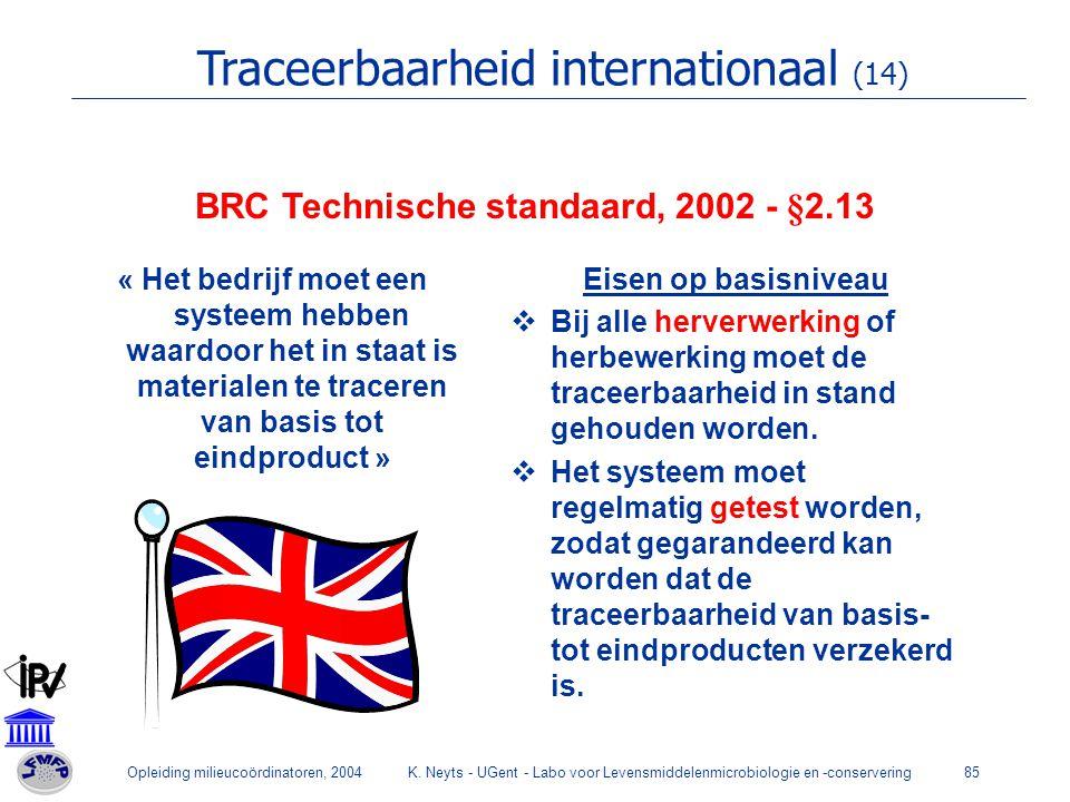 Opleiding milieucoördinatoren, 2004K. Neyts - UGent - Labo voor Levensmiddelenmicrobiologie en -conservering85 BRC Technische standaard, 2002 - §2.13