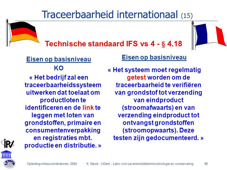 Opleiding milieucoördinatoren, 2004K. Neyts - UGent - Labo voor Levensmiddelenmicrobiologie en -conservering86 Technische standaard IFS vs 4 - § 4.18