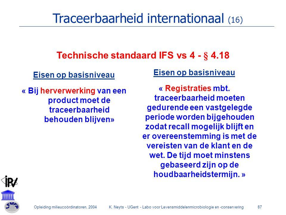 Opleiding milieucoördinatoren, 2004K. Neyts - UGent - Labo voor Levensmiddelenmicrobiologie en -conservering87 Technische standaard IFS vs 4 - § 4.18