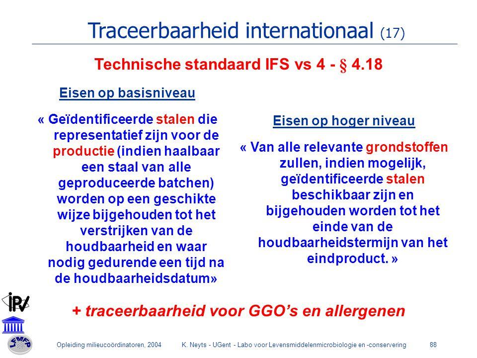 Opleiding milieucoördinatoren, 2004K. Neyts - UGent - Labo voor Levensmiddelenmicrobiologie en -conservering88 Technische standaard IFS vs 4 - § 4.18