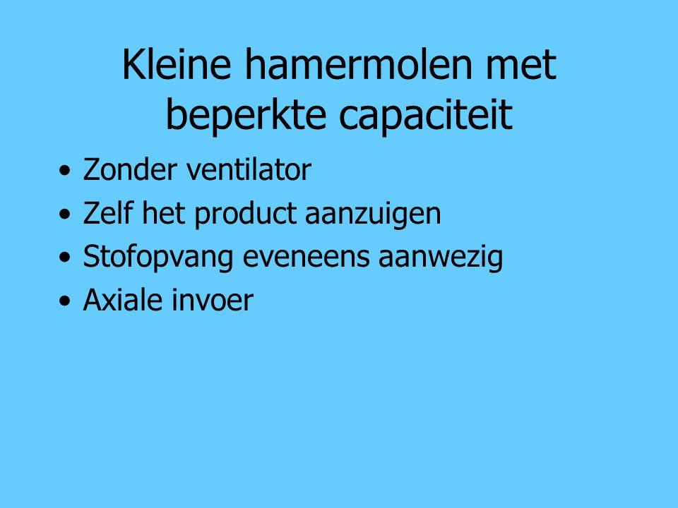 Kleine hamermolen met beperkte capaciteit Zonder ventilator Zelf het product aanzuigen Stofopvang eveneens aanwezig Axiale invoer
