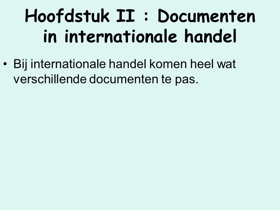 De belangrijkste documenten die regelmatig worden gebruikt bij internationale handel worden in dit hoofdstuk behandeld.