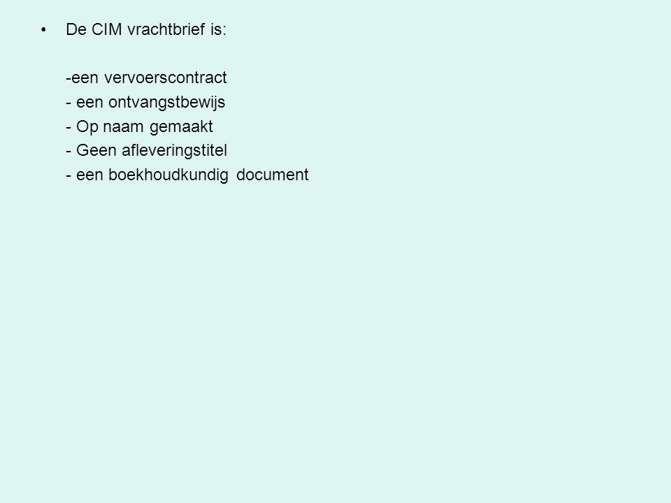 De CIM vrachtbrief is: -een vervoerscontract - een ontvangstbewijs - Op naam gemaakt - Geen afleveringstitel - een boekhoudkundig document
