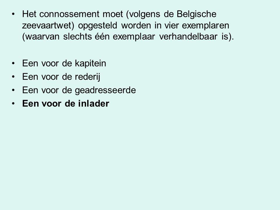 Het connossement moet (volgens de Belgische zeevaartwet) opgesteld worden in vier exemplaren (waarvan slechts één exemplaar verhandelbaar is). Een voo