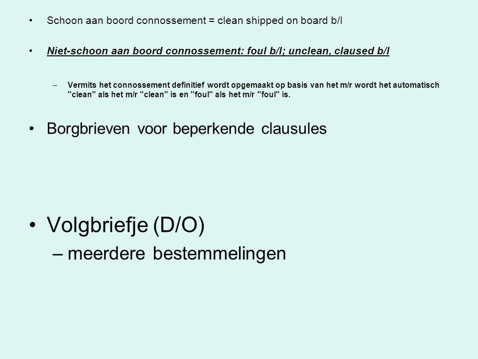 Schoon aan boord connossement = clean shipped on board b/l Niet-schoon aan boord connossement: foul b/l; unclean, claused b/l –Vermits het connossemen