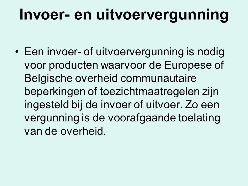 Invoer- en uitvoervergunning Een invoer- of uitvoervergunning is nodig voor producten waarvoor de Europese of Belgische overheid communautaire beperki