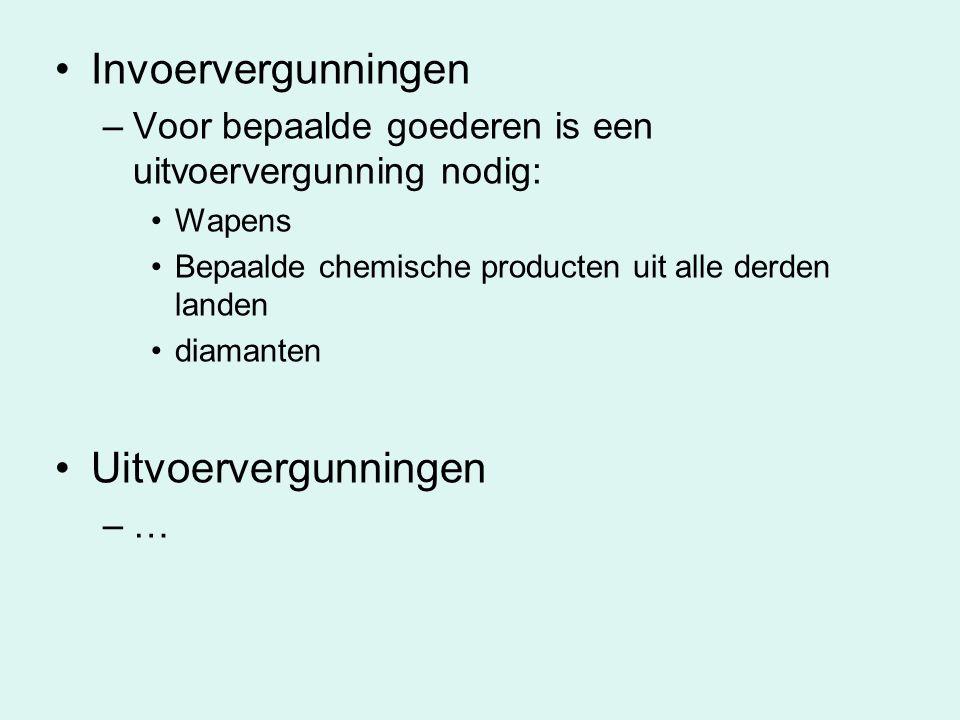 Invoervergunningen –Voor bepaalde goederen is een uitvoervergunning nodig: Wapens Bepaalde chemische producten uit alle derden landen diamanten Uitvoe