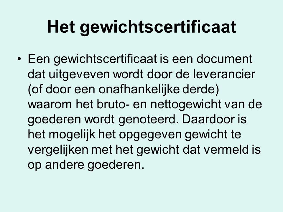 Het gewichtscertificaat Een gewichtscertificaat is een document dat uitgeveven wordt door de leverancier (of door een onafhankelijke derde) waarom het