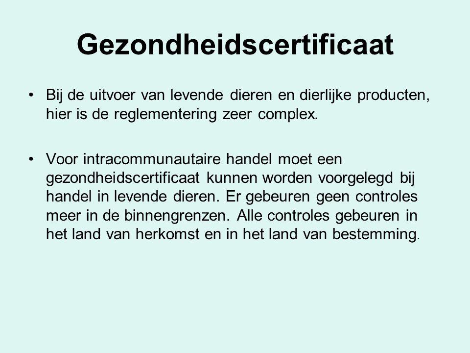 Gezondheidscertificaat Bij de uitvoer van levende dieren en dierlijke producten, hier is de reglementering zeer complex. Voor intracommunautaire hande