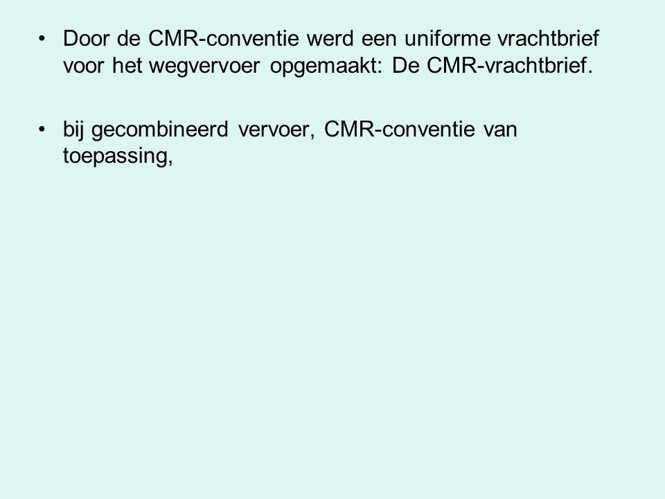 De CMR vrachtbrief is –Een ontvangstbewijs voor de inlader –Een vervoersovereenkomst –Geen afleveringstitel –Steeds op naam gemaakt –Opgesteld door de vervoerder –Opgemaakt in vier exemplaren: Exemplaar nr 1:Rood blad Exemplaar nr 2:Blauw Blad Exemplaar nr 3:Groen Blad Exemplaar nr 4:Zwart blad In het CMR-verdrag zijn de rechten en verantwoordelijkheden van elke partij duidelijk omschreven.