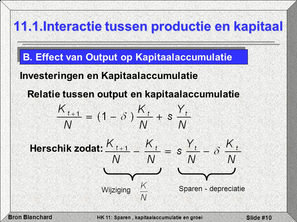 HK 11: Sparen, kapitaalaccumulatie en groei Bron Blanchard Slide #10 11.1.Interactie tussen productie en kapitaal B. Effect van Output op Kapitaalaccu