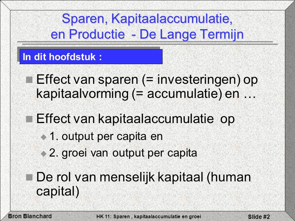 HK 11: Sparen, kapitaalaccumulatie en groei Bron Blanchard Slide #2 Sparen, Kapitaalaccumulatie, en Productie - De Lange Termijn Effect van sparen (=