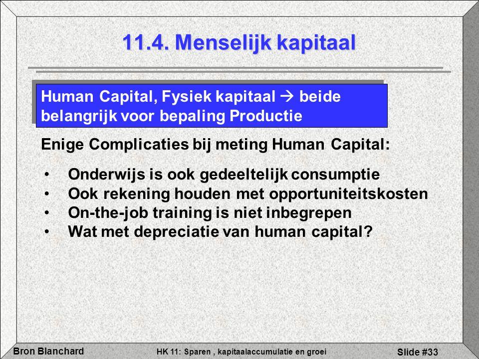 HK 11: Sparen, kapitaalaccumulatie en groei Bron Blanchard Slide #33 11.4. Menselijk kapitaal Human Capital, Fysiek kapitaal  beide belangrijk voor b