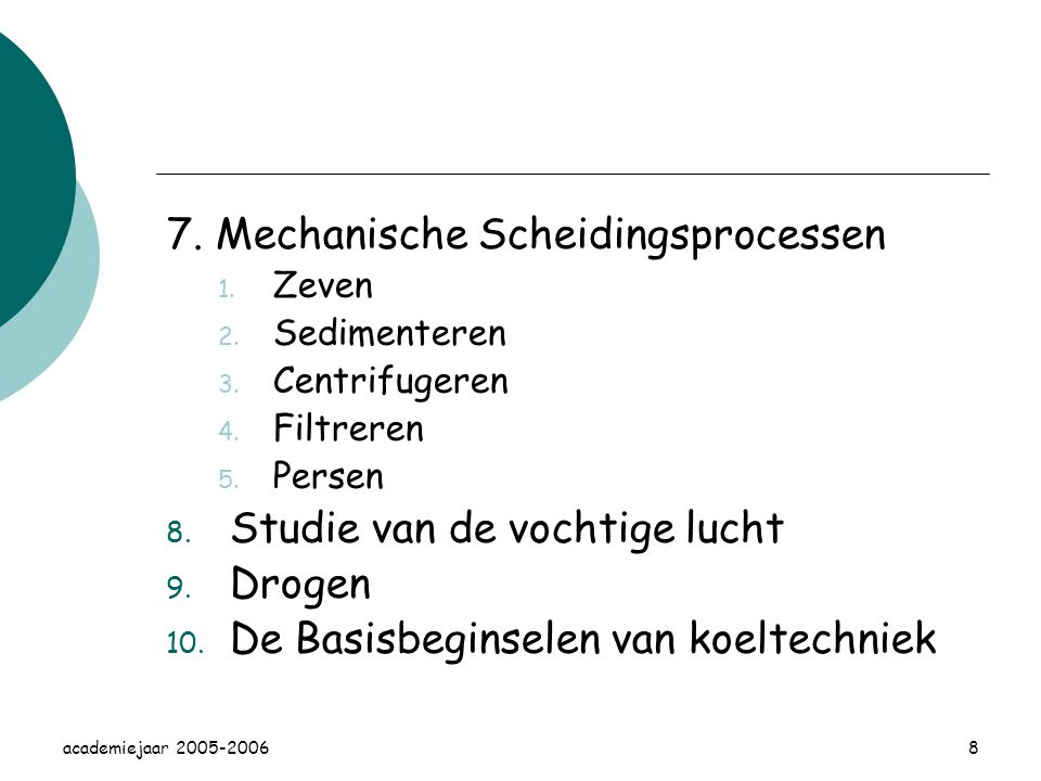 academiejaar 2005-20068 7.Mechanische Scheidingsprocessen 1.