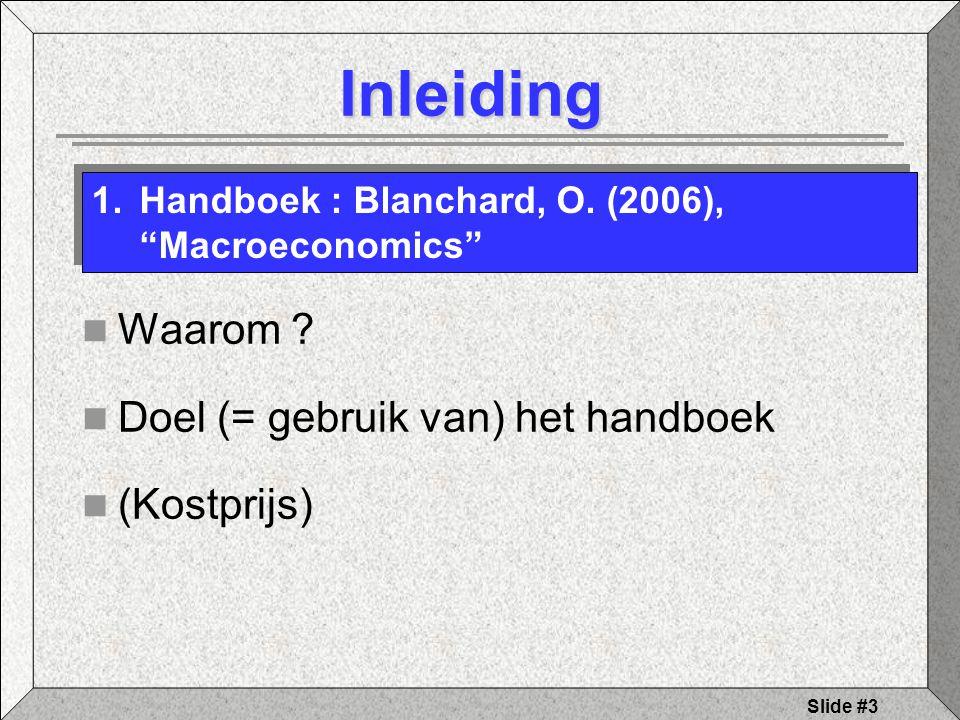 """Slide #3 Inleiding Waarom ? Doel (= gebruik van) het handboek (Kostprijs) 1.Handboek : Blanchard, O. (2006), """"Macroeconomics"""""""