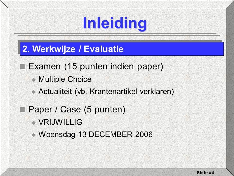 Slide #4 Inleiding Examen (15 punten indien paper)  Multiple Choice  Actualiteit (vb.