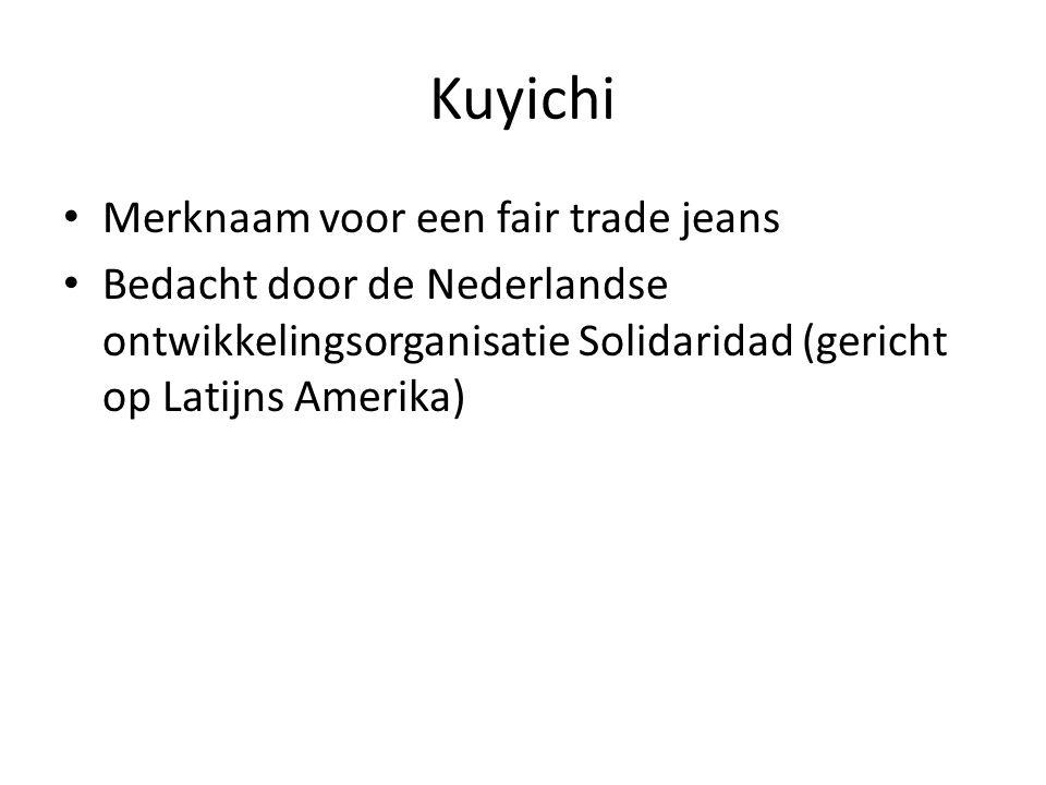 Kuyichi Merknaam voor een fair trade jeans Bedacht door de Nederlandse ontwikkelingsorganisatie Solidaridad (gericht op Latijns Amerika)